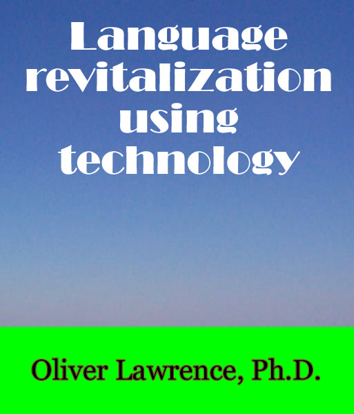 Language Revitalization using Technology by Oliver Lawrence